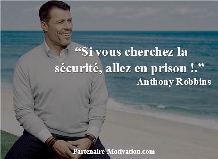 """Citation de Anthony Robbins: """"Si vous cherchez la sécurité, allez en prison !"""""""