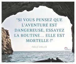 """Citation de Paulo Coelho : """"Si vous pensez que l'aventure est dangereuse essayez la routine elle est mortelle ! """""""