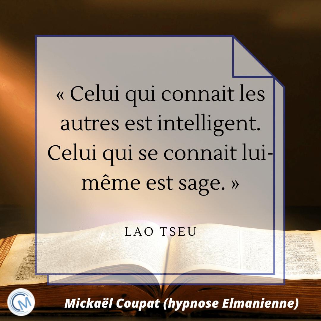 """Citation de LAO TSEU qui dit : """"Celui qui connait les autres est intelligent. Celui qui se connait lui-même est sage."""""""