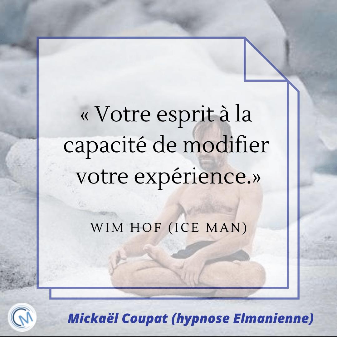"""Une citation de Wim Hof : """"Votre esprit à la capacité de modifier votre expérience."""""""